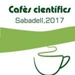Cafès Científics. Sabadell, 2017